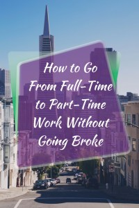 How to go from Full Time to Part Time Work