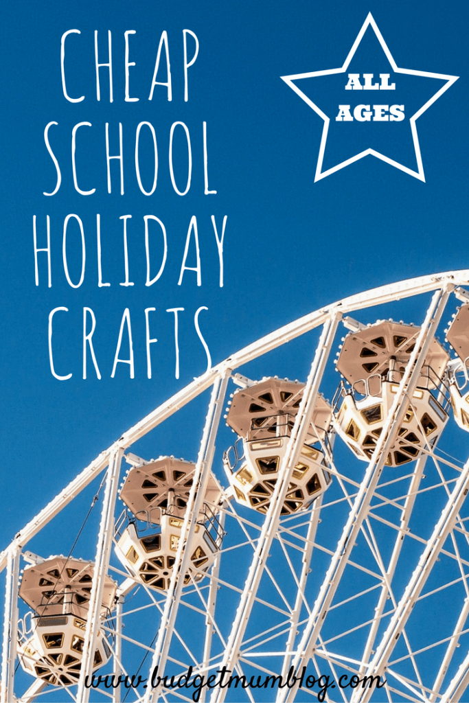 budget crafts for school holidays for all ages girls and boys.