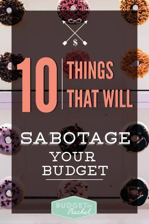 10 major things that will completely sabotage your budget | look out for these things that will make you go over budget | avoid overspending when you avoid these ten things | save money ideas | budgeting tips | budgeting hacks for beginners | stick to your budget by avoiding these ten things | budgeting for beginners #budget #budgetingtips #expenses #moneytips