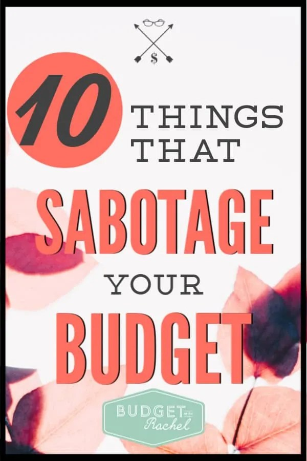 Sticking to your budget can be tough especially when certain expenses come up. If you struggle with your budget, these are 10 things you should be on the lookout for to help prevent sabotage. #budget #budgettips #savemoney