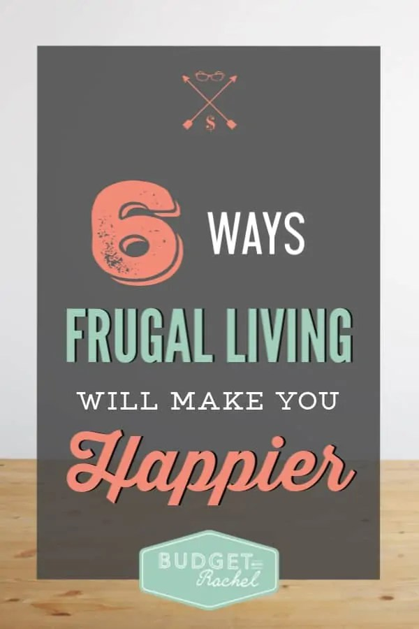 Frugal living for beginners | 6 reasons why you will be happier living frugally | frugal living tips | living on a budget and living frugally | benefits of frugal living | hacks for frugal living | learning to be frugal | living thrifty and frugal #frugalliving #budget #frugaltips #thrifty