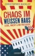 Christopher Buckley - Chaos im Weißen Haus