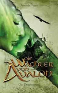 Die Wächer von Avalon Die Prophezeiung Amanda Koch