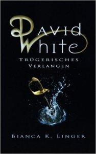 David White Trügerisches Verlangen Bianca K Linger