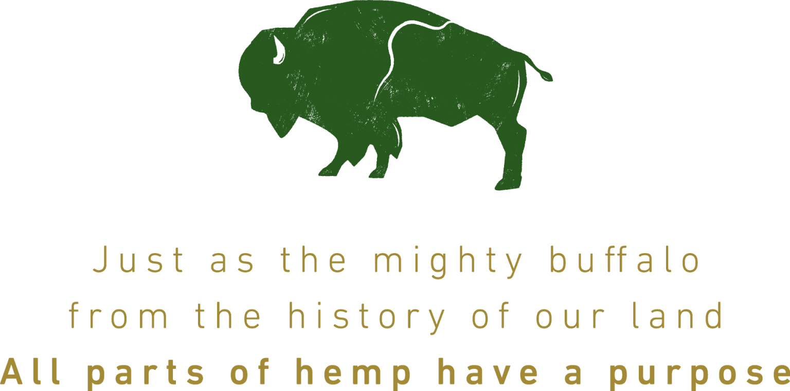 Quote: Just as the migthy buffalo from the history of our land, all parts of hemp have a purpose.