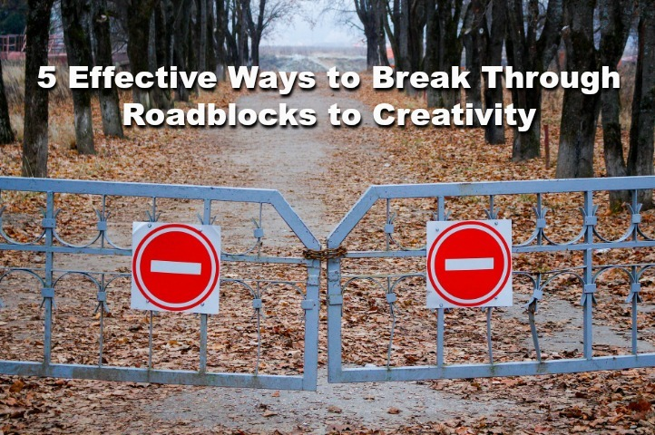 5 Effective Ways to Break Through Roadblocks to Creativity