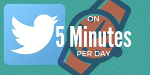 Twitter Success 5 Minutes Per Day