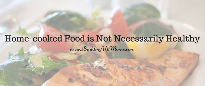 Home-cooked food is not necessarily healthy. It all depends on what ingredients you use.