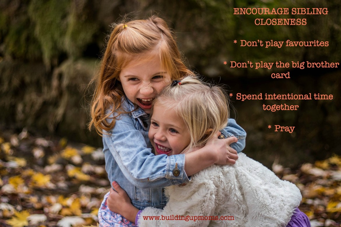 Encouraging sibling closeness and not rivalry. Don't play favourites!