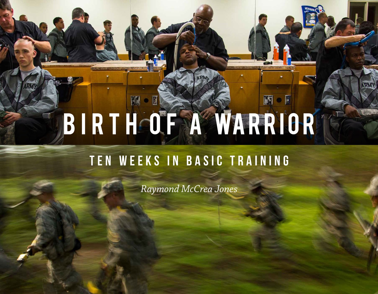 Birth of a Warrior: Ten Weeks in Basic Training by Raymond McCrea Jones