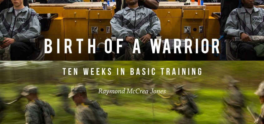 Birth of a Warrior: Ten Weeks in Basic Training by Raymond McCrea Jones