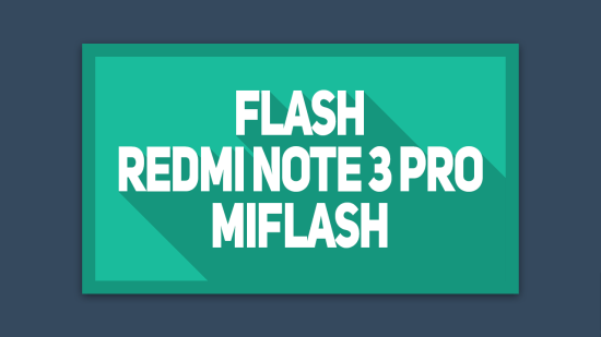 Cara Flash Redmi Note 3 Pro dengan MiFlash
