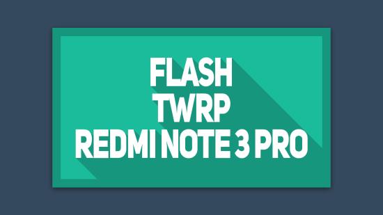 Cara Instal TWRP Redmi Note 3 Pro Kenzo