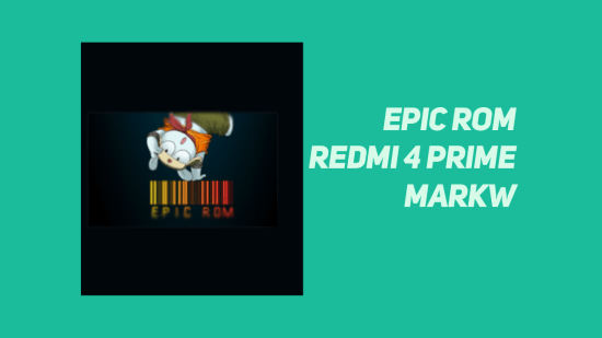 Cara Instal Epic ROM Xiaomi Redmi 4 Prime (Markw)