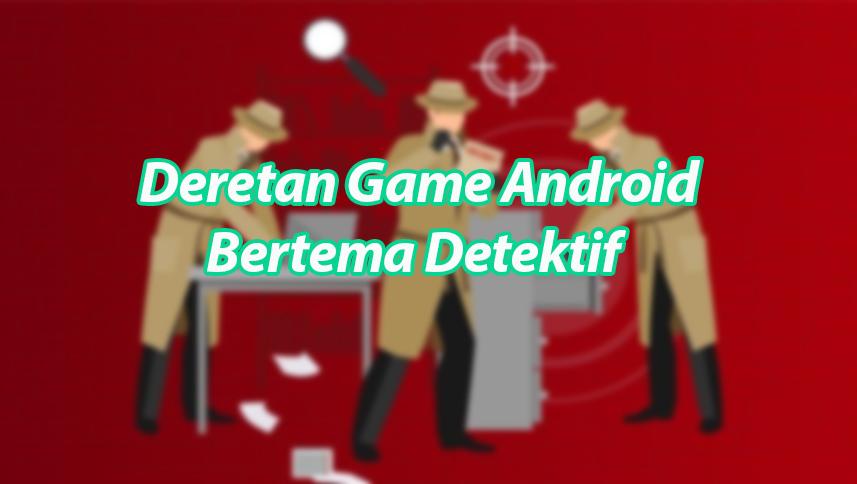 Deretan Game Android Bertema Detektif