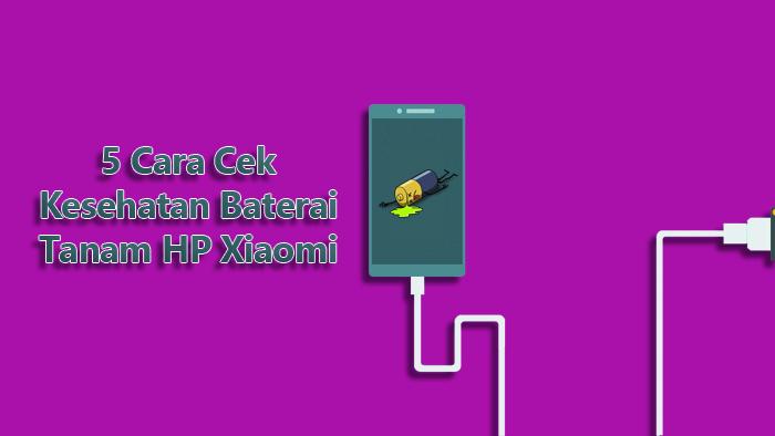 5 Cara Cek Kesehatan Baterai Tanam HP Xiaomi