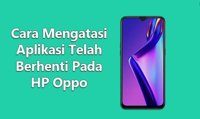 Cara Mengatasi Aplikasi Telah Berhenti Pada HP Oppo