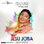 """Psalmos """"JESU JOBA"""" (Jesus Reigns) ft Tope Alabi"""
