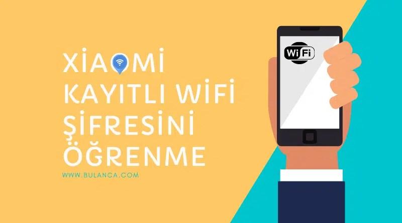 Xiaomi Kayıtlı WiFi Şifresi Öğrenme
