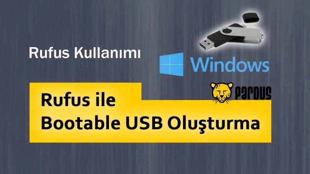 Rufus Kullanımı ve Rufus ile Bootable USB Oluşturma