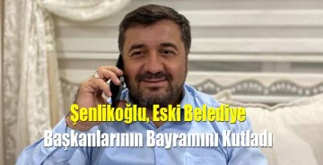 Şenlikoğlu, Eski Belediye Başkanlarının Bayramını Kutladı