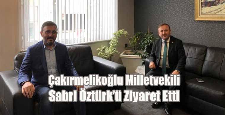 Çakırmelikoğlu Milletvekili Sabri Öztürk'ü Ziyaret Etti