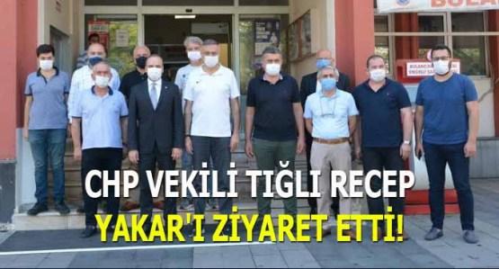 CHP Vekili Tığlı Recep Yakar'ı Ziyaret Etti!