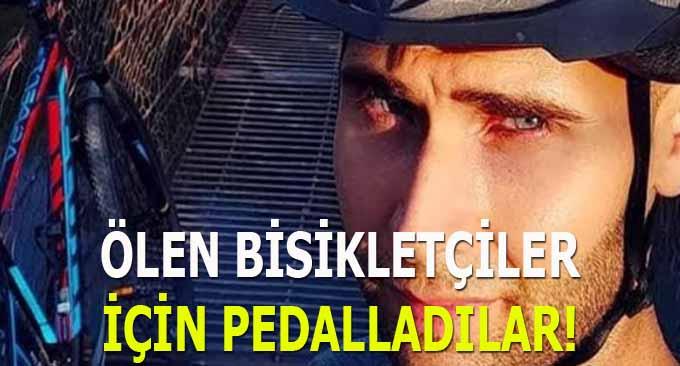 Ölen Bisikletçiler için pedalladılar!