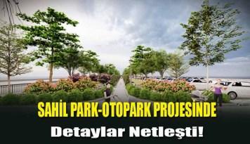 Sahil Park-Otoparkın Detayları Netleşti!