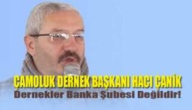 Hacı Canik: Dernekler Banka Şubesi Değildir!