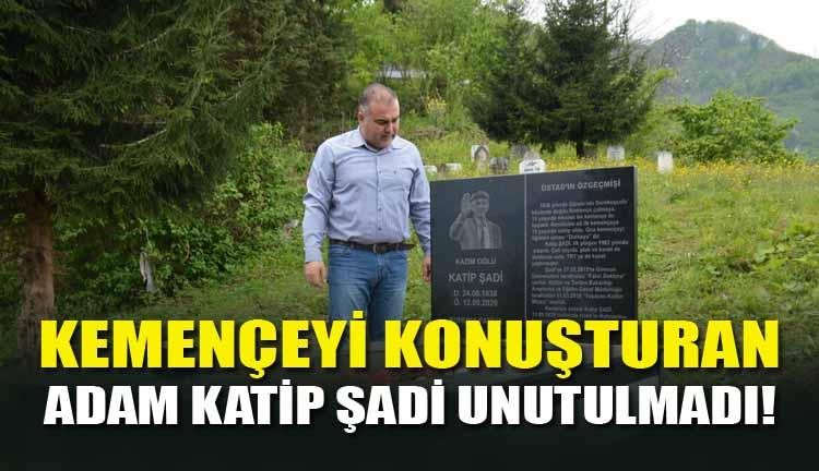 Kemençeyi Konuşturan Adam Katip Şadi Unutulmadı!