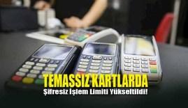 Temassız kartlarda şifresiz işlem limiti yükseltildi!