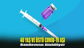 40 Yaş ve Üstü Covid-19 Aşı Randevusu Alabiliyor