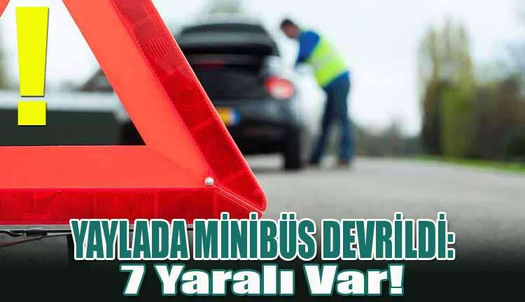Yaylada Minibüs Devrildi: 7 Yaralı Var!