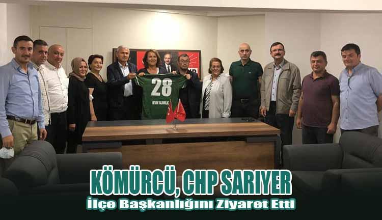 Kömürcü, CHP Sarıyer İlçe Başkanlığını Ziyaret Etti