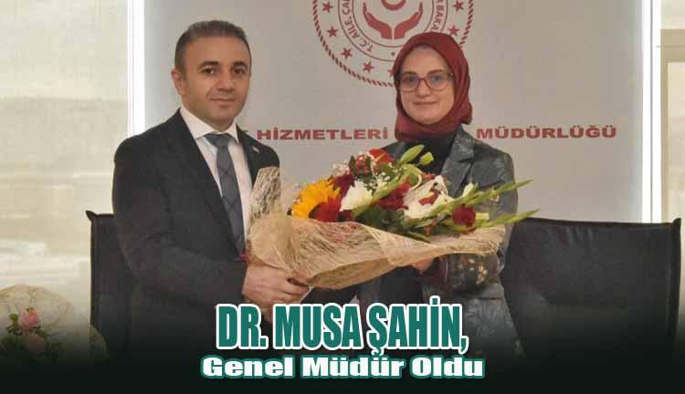 Hemşerimiz Dr. Musa Şahin, Genel Müdür oldu