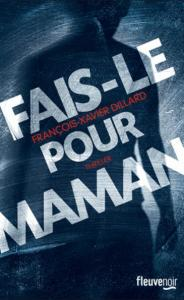 Dillard, François-Xavier - Fais-le pour maman
