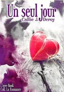 05 - Deroy, Callie J. - Un seul jour