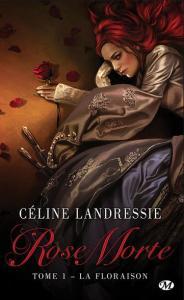 07 - Landressie, Céline - Rose Morte #1 - La Floraison