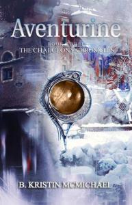 McMichael, B. Kristin - The Chalcedony Chronicles 3 - Aventurine