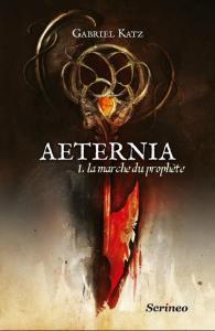 Katz, Gabriel - Aeternia #1 - La marche du prophète