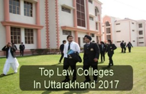 Uttarakhand Top Law Colleges 2017-18 Admission Details