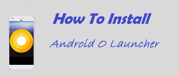 How to Download Android O Launcher on your Phone?