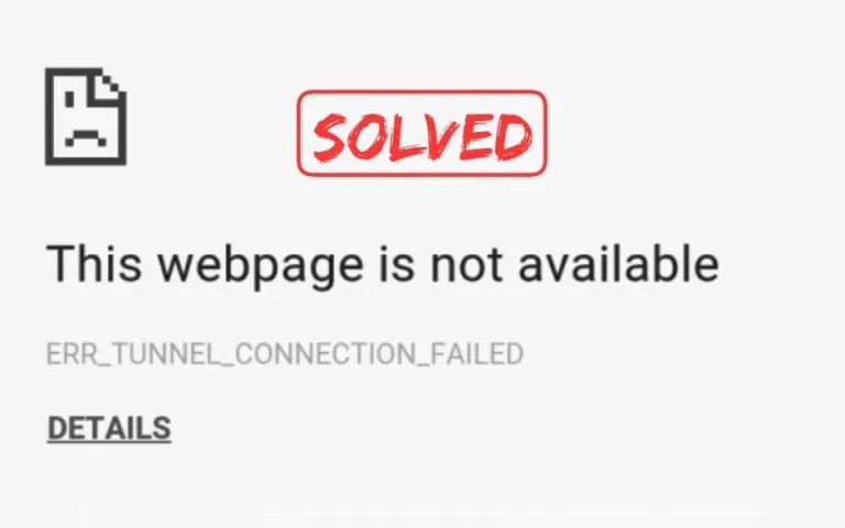 [Solved] How to Fix ERR_TUNNEL_CONNECTION_FAILED Error In Chrome