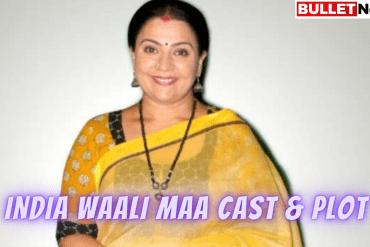 INDIA WAALI MAA Cast & Plot