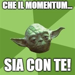 Anche lo jedi Yoda potrebbe essere interessato alla forza del momentum descritta dagli indicatori ...