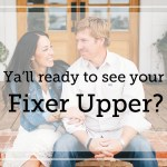 Ya'll ready to see your fixer upper?