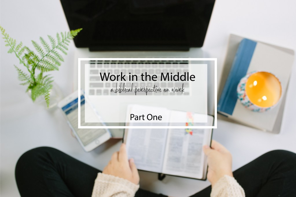 Work in the Middle Part 1: It was in the beginning…
