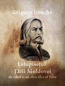 1513 Letopisețul Țării Moldovei - Grigore Ureche