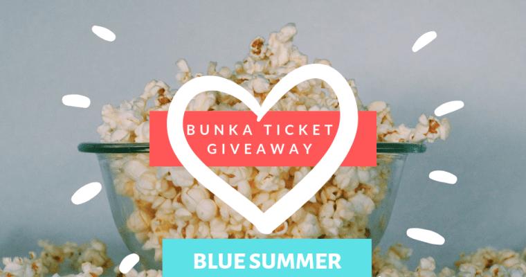 Bunka Ticket Giveaway 2019! – Blue Summer